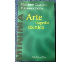 Arte, tragedia, tecnica - M. Cacciari, M. Donà - 2000, Raffaello Cortina - L