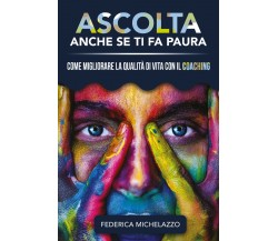 Ascolta Anche Se Ti Fa Paura di Federica Michelazzo,  2020,  Youcanprint