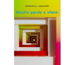 Ascolto parole e silenzi di Giancarla Mandozzi,  2020,  Youcanprint