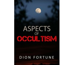 Aspects of occultism,  di Dion Fortune,  2019,  Youcanprint
