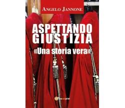 Aspettando Giustizia (nuova edizione) di Angelo Jannone,  2017,  Youcanprint