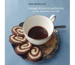 Assaggi di piccola pasticceria tra due chiacchiere e un caffè, Anna Bendiscioli