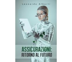 Assicurazioni: ritorno al futuro di Leonardo Alberti,  2020,  Youcanprint