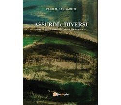 Assurdi e diversi di Valter Barbarito,  2014,  Youcanprint