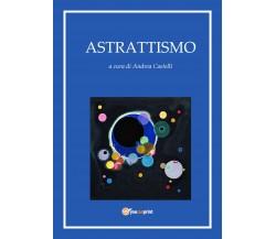 Astrattismo - di Andrea Castelli,  2017,  Youcanprint- ER