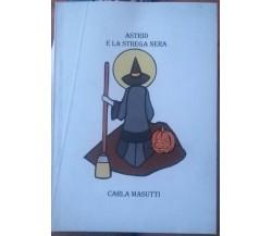 Astrid e la strega nera - Carla Masutti, 2005, Lito Nord - S