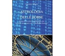 Astrologia delle borse - Giacomo Albano,  2011,  Youcanprint