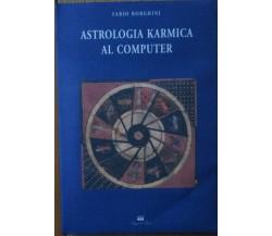 Astrologia karmica al computer - Borghini - Loggia de' Lanzi,1995 - R
