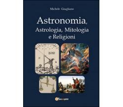 Astronomia, astrologia, mitologia e religioni, di Michele Giugliano,  2014