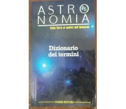 Astronomia della terra ai confini dell'universo.Dizionario dei termini-Fabbri-A