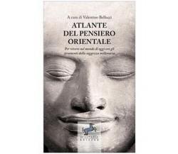 Atlante del pensiero Orientale di Valentino Bellucci,  2020,  Fontana Editore