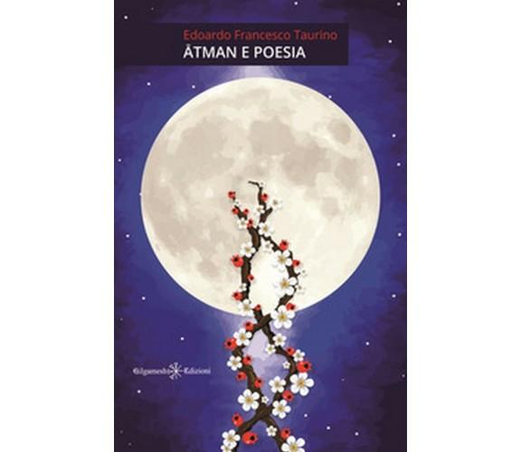Atman e poesia di Edoardo Francesco Taurino,  2020,  Gilgamesh Edizioni