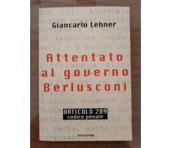 Attentato al governo Berlusconi - G. Lehner - Mondadori - 1997 - AR