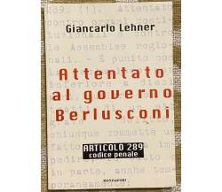 Attentato al governo Berlusconi - Giancarlo Lehner - Mondadori -1997 - M