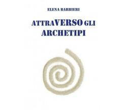 Attraverso gli Archetipi, Elena Barbieri,  2018,  Youcanprint- ER
