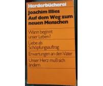 Auf dem Weg zum neuen Menschen - Joachim Illies, 1982, Verlag Herder - S