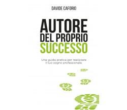 Autore del proprio successo. Una guida pratica per realizzare il tuo sogno prof.