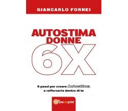 Autostima donne 6x  di Giancarlo Fornei,  2018,  Youcanprint - ER
