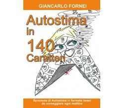 Autostima in 140 Caratteri  di Giancarlo Fornei,  2017,  Youcanprint -ER
