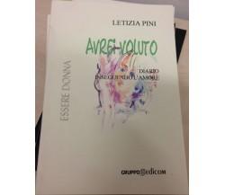 Avrei voluto. Diario inseguendo l'amore- Letizia Pini,  2005,  Gruppo Edicom