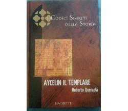 Aycelin il templare - Roberto Querzola - Hachette - 2005 - MP