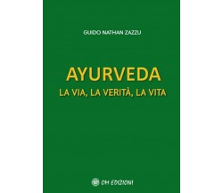 Ayurveda La via, la verità, la vita di Guido Nathan Zazzu,  2021,  Om Edizioni