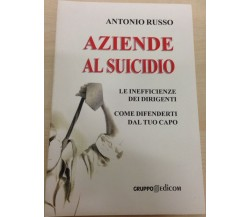 Aziende al suicidio - Antonio Russo,  2006,  Gruppo Edicom