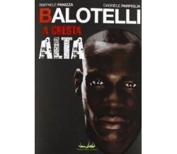 BALOTELLI. A CRESTA ALTA / RAFFAELE PANIZZA,GABRIELE PARPIGLIA