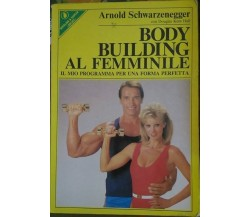 BODY BUILDING AL FEMMINILE - Arnold Schwarzenegger,  1989,  Sperling & Kupfer