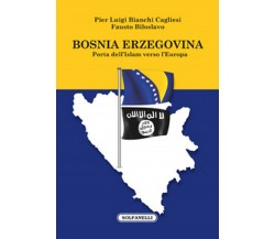 BOSNIA ERZEGOVINA PORTA DELL'ISLAM VERSO L'EUROPA, AA. VV., Solfanelli Ed.