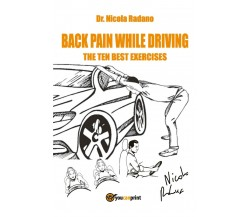 Back Pain While Driving. The Ten Best Exercises di Nicola Radano,  2017,  Youcan