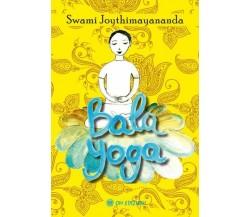 Bala Yoga - Swami Joythimayananda,  2021,  Om Edizioni