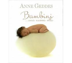 Bambini... Una nuova vita di Anne Geddes,  2010,  Edicart Edizioni