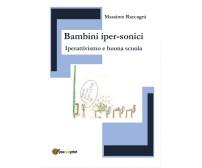 Bambini iper-sonici. Iperativismo e buona scuola. di Massimo Raccagni,  2016