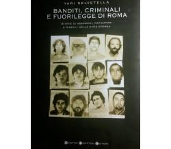 Banditi, criminali e fuorilegge di Roma. Storie di assassini, rapinatori..Newton
