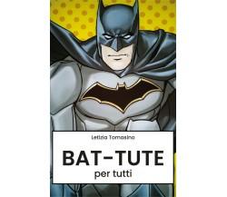 Bat-tute per tutti di Letizia Tomasino,  2019,  Youcanprint