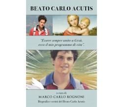 Beato Carlo Acutis: Essere sempre unito a Gesù, ecco il mio programma di vita.