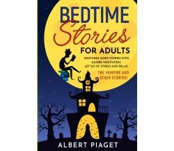 Bedtime Stories for Adults di Albert Piaget,  2021,  Youcanprint