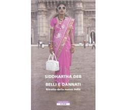 Belli e dannati - Siddhartha Deb - Neri Pozza,2012 - A