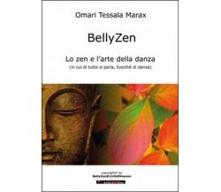 BellyZen. Lo zen e l'arte della danza, Omari Tessala Marax,  2016,  Youcanprint