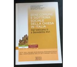 Bene comune e dottrina sociale della chiesa in italia - Vari,  2007,  Edb - P