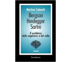 Bergson, Heidegger, Sartre il problema della negazione e del nulla - M. Subacchi