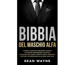 Bibbia del maschio alfa di Sean Wayne,  2021,  Youcanprint
