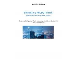 Big data e produttività di Amedeo De Luca,  2021,  Youcanprint