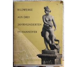 Bildwerke aus drei jahrhunderten in Hannover di Aa.vv.,  1957,  Kunstverein Hann