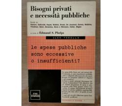 Bisogni privati e necessità pubbliche - E.S. Phelps - Etas Kompass - 1968 - AR