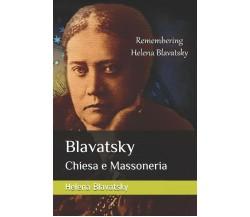 Blavatsky Chiesa e Massoneria di Helena Blavatsky,  2018,  Indipendently Publish