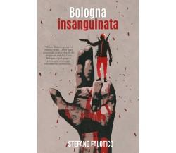 Bologna insanguinata di Stefano Falotico,  2021,  Youcanprint