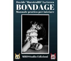 Bondage - Manuale pratico per iniziare, Davide La Greca,  2017,  Youcanprint