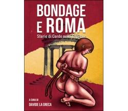 Bondage e Roma. Storie di corde nella Capitale di Davide La Greca,  2014